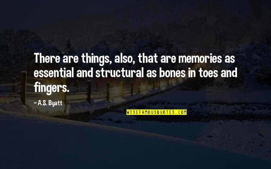 There Are Quotes By A.S. Byatt: There are things, also, that are memories as