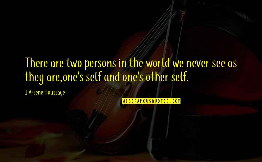 There Are Quotes By Arsene Houssaye: There are two persons in the world we