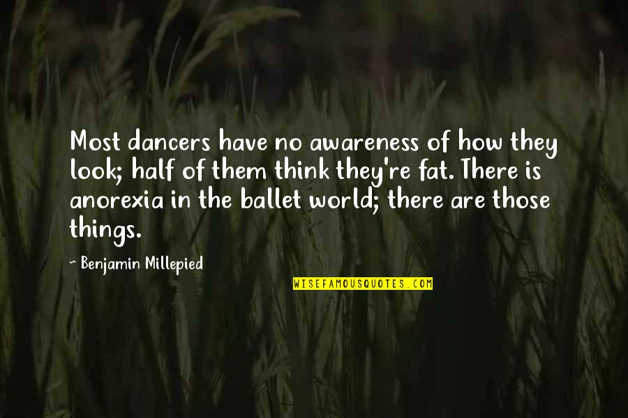 There Are Quotes By Benjamin Millepied: Most dancers have no awareness of how they