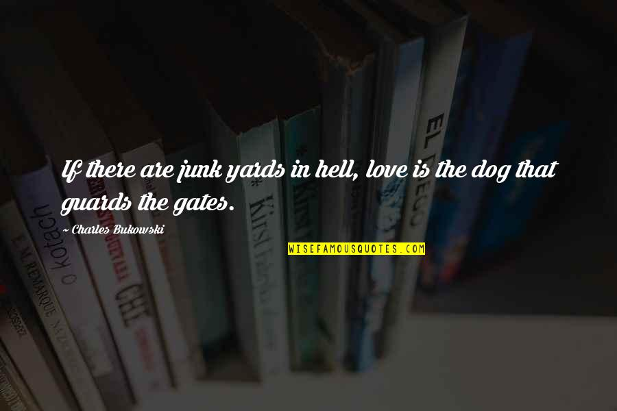 There Are Quotes By Charles Bukowski: If there are junk yards in hell, love