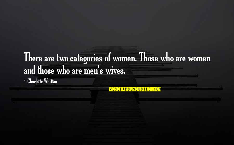 There Are Quotes By Charlotte Whitton: There are two categories of women. Those who