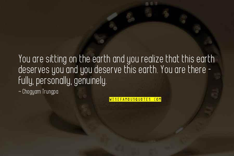 There Are Quotes By Chogyam Trungpa: You are sitting on the earth and you