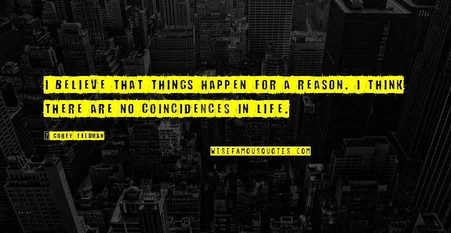 There Are Quotes By Corey Feldman: I believe that things happen for a reason.