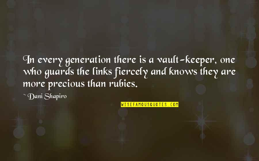 There Are Quotes By Dani Shapiro: In every generation there is a vault-keeper, one