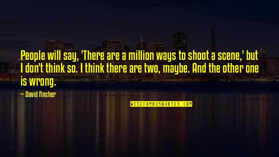 There Are Quotes By David Fincher: People will say, 'There are a million ways