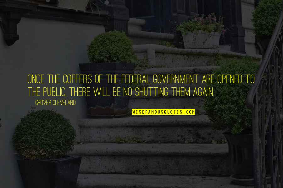 There Are Quotes By Grover Cleveland: Once the coffers of the federal government are