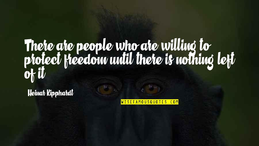 There Are Quotes By Heinar Kipphardt: There are people who are willing to protect