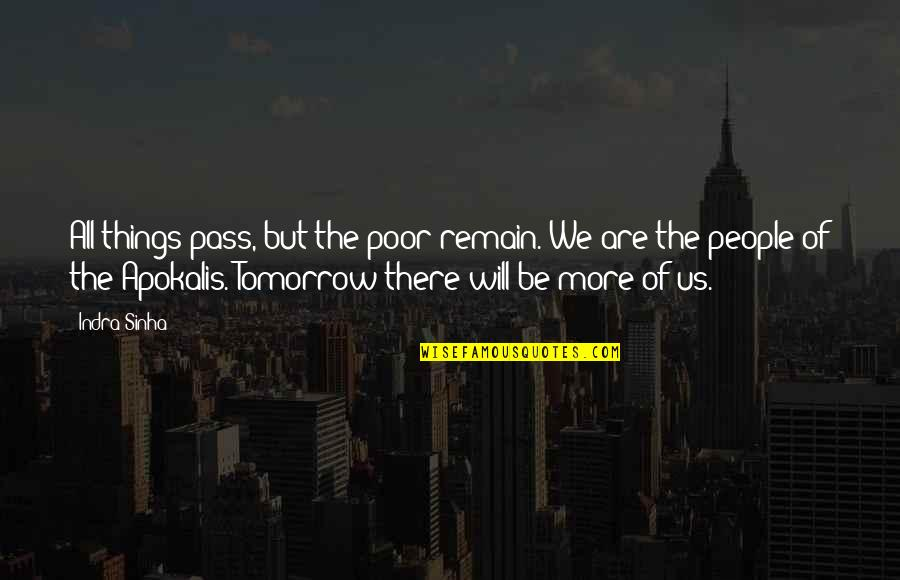 There Are Quotes By Indra Sinha: All things pass, but the poor remain. We