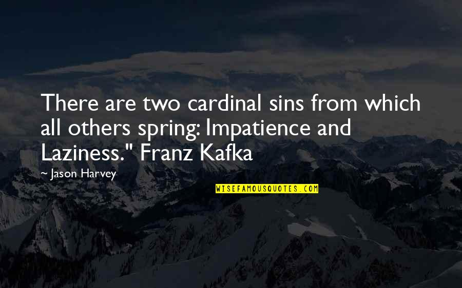 There Are Quotes By Jason Harvey: There are two cardinal sins from which all
