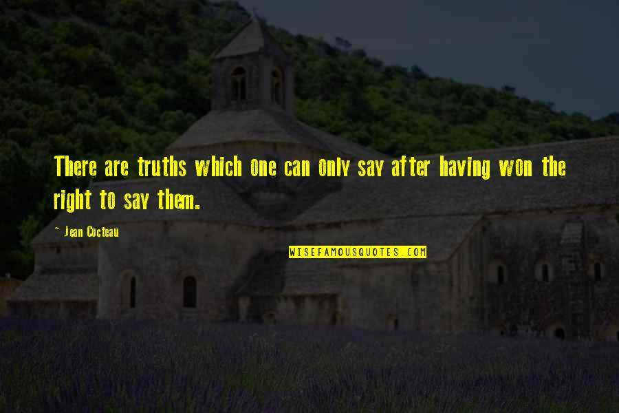 There Are Quotes By Jean Cocteau: There are truths which one can only say