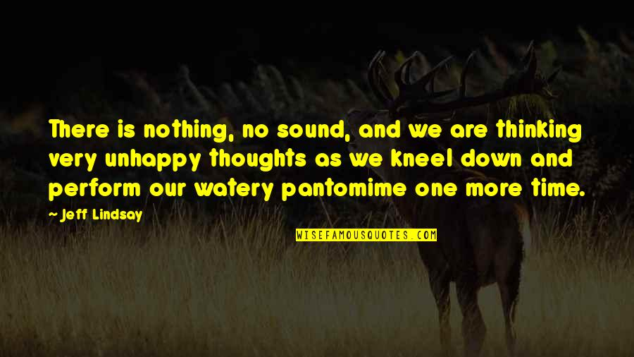 There Are Quotes By Jeff Lindsay: There is nothing, no sound, and we are