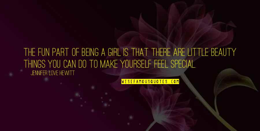 There Are Quotes By Jennifer Love Hewitt: The fun part of being a girl is