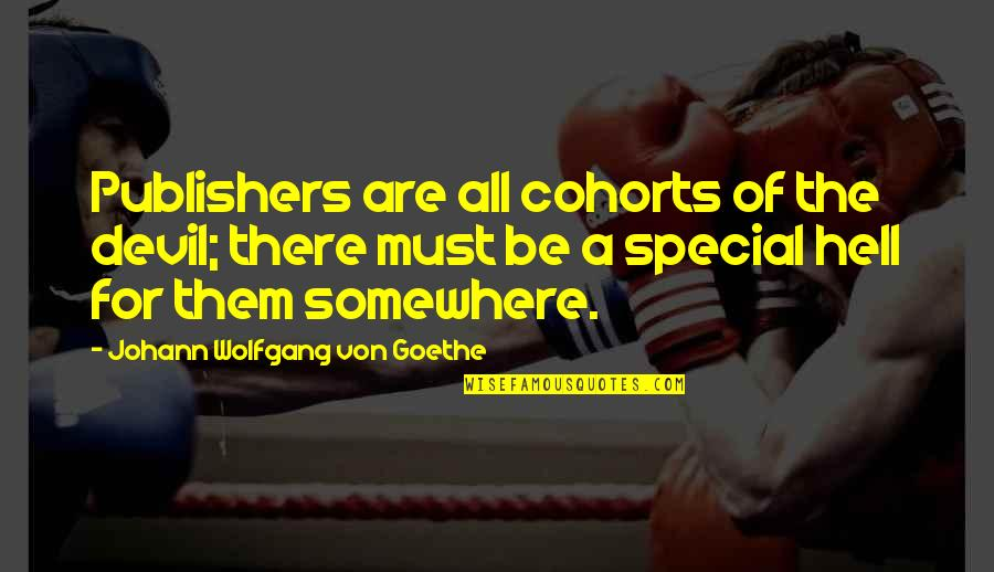 There Are Quotes By Johann Wolfgang Von Goethe: Publishers are all cohorts of the devil; there