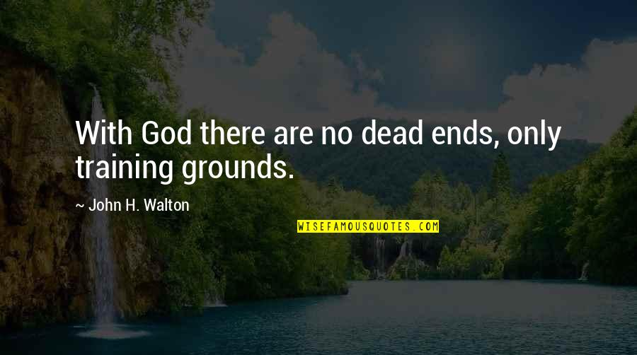 There Are Quotes By John H. Walton: With God there are no dead ends, only