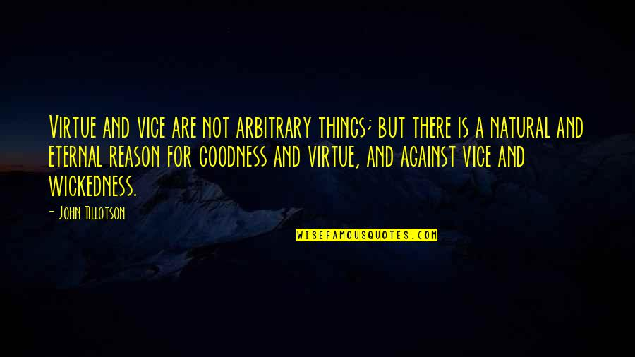 There Are Quotes By John Tillotson: Virtue and vice are not arbitrary things; but