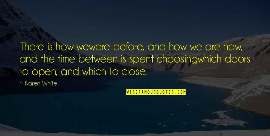 There Are Quotes By Karen White: There is how wewere before, and how we
