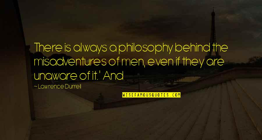 There Are Quotes By Lawrence Durrell: There is always a philosophy behind the misadventures