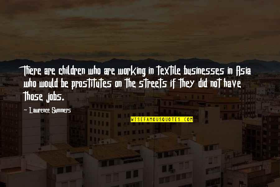 There Are Quotes By Lawrence Summers: There are children who are working in textile