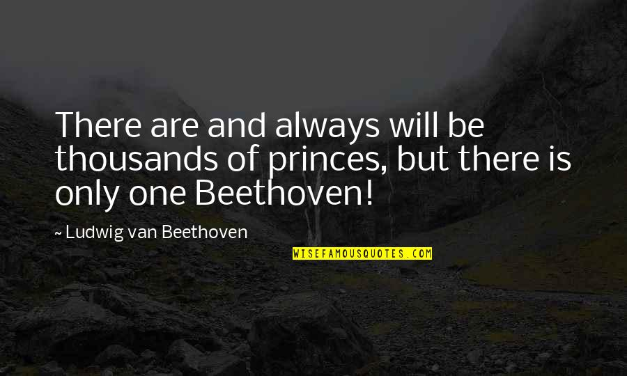 There Are Quotes By Ludwig Van Beethoven: There are and always will be thousands of