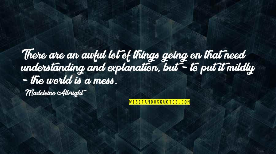 There Are Quotes By Madeleine Albright: There are an awful lot of things going