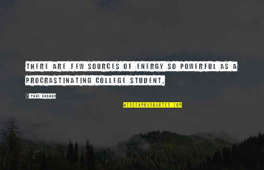 There Are Quotes By Paul Graham: There are few sources of energy so powerful