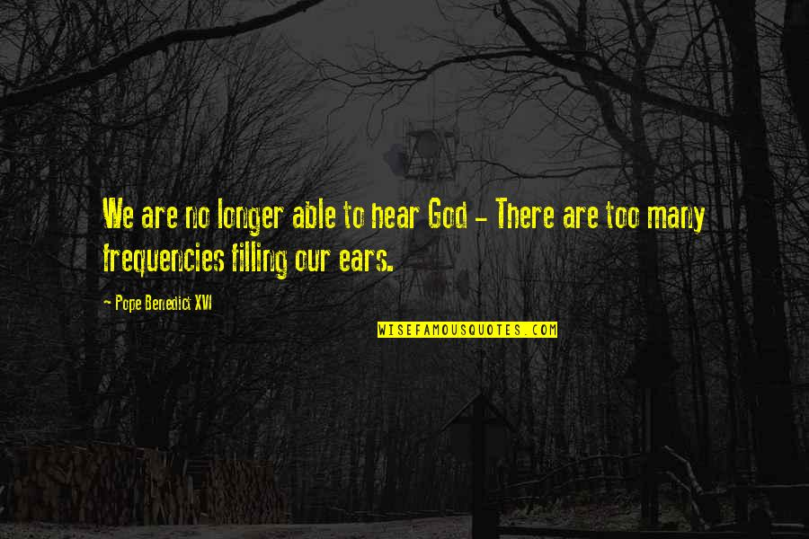 There Are Quotes By Pope Benedict XVI: We are no longer able to hear God
