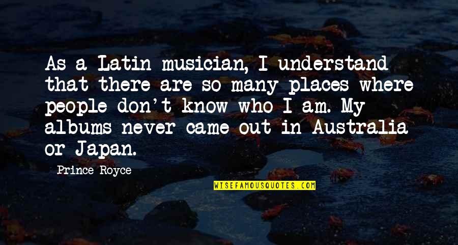 There Are Quotes By Prince Royce: As a Latin musician, I understand that there