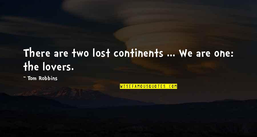 There Are Quotes By Tom Robbins: There are two lost continents ... We are