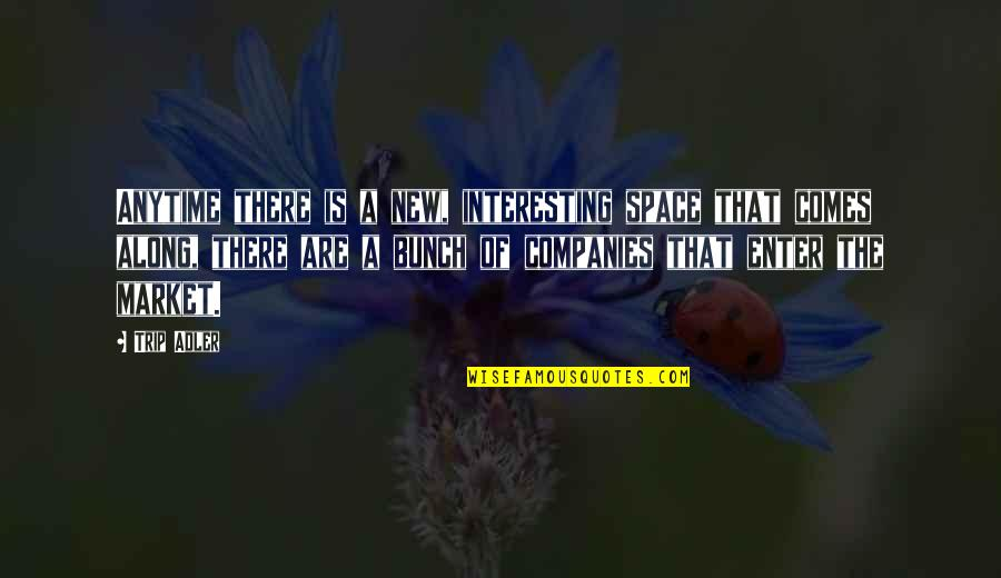 There Are Quotes By Trip Adler: Anytime there is a new, interesting space that
