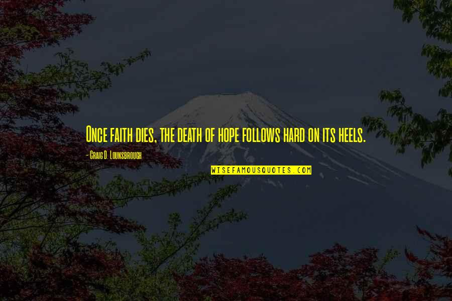 There Is Hope In Jesus Quotes By Craig D. Lounsbrough: Once faith dies, the death of hope follows
