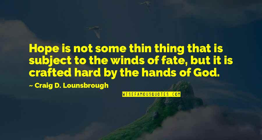 There Is Hope In Jesus Quotes By Craig D. Lounsbrough: Hope is not some thin thing that is