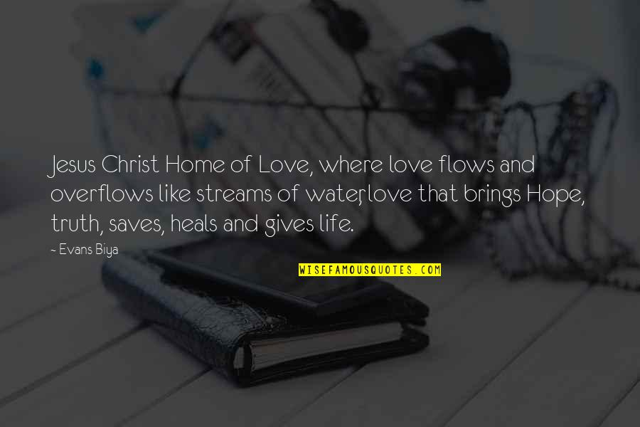 There Is Hope In Jesus Quotes By Evans Biya: Jesus Christ Home of Love, where love flows
