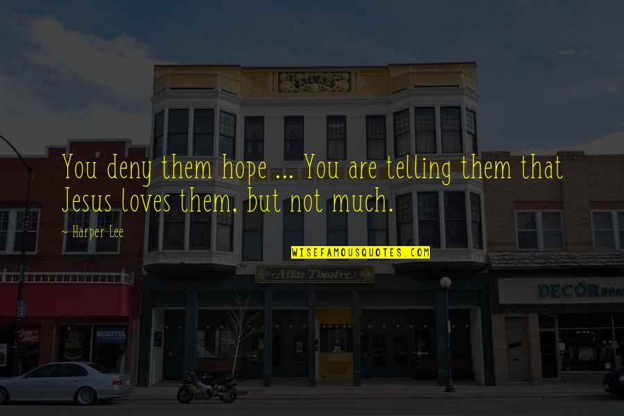 There Is Hope In Jesus Quotes By Harper Lee: You deny them hope ... You are telling