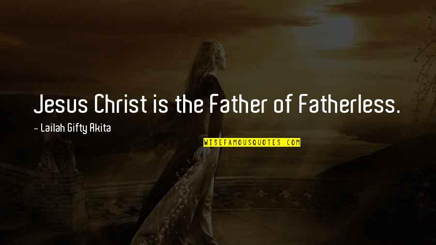 There Is Hope In Jesus Quotes By Lailah Gifty Akita: Jesus Christ is the Father of Fatherless.