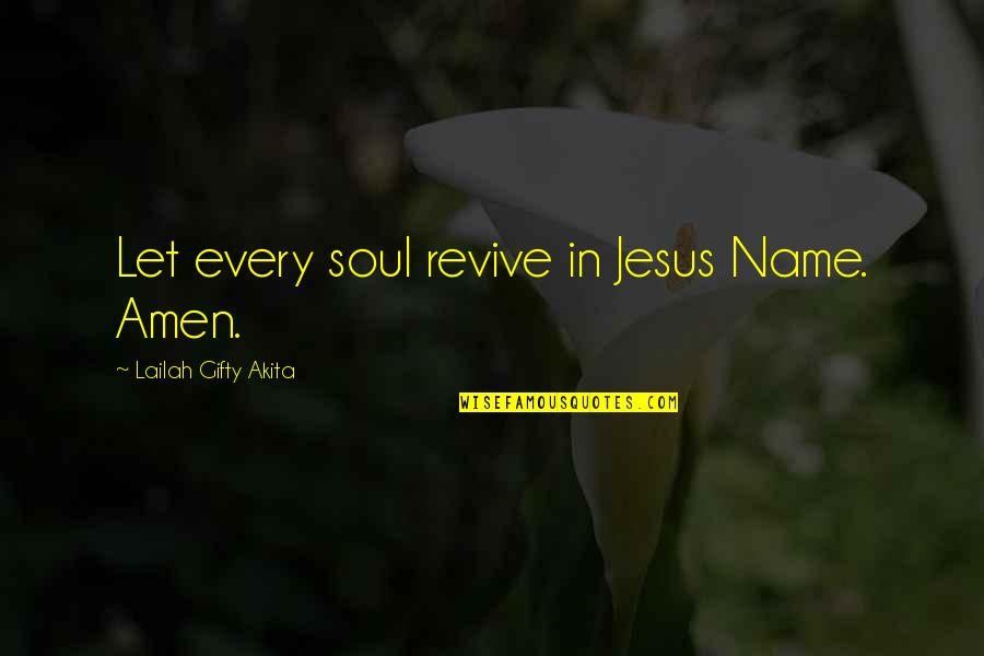 There Is Hope In Jesus Quotes By Lailah Gifty Akita: Let every soul revive in Jesus Name. Amen.