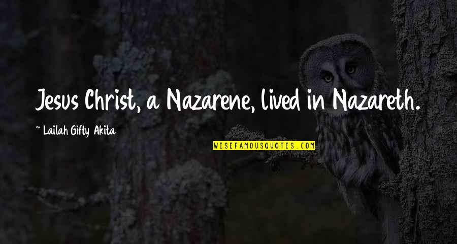 There Is Hope In Jesus Quotes By Lailah Gifty Akita: Jesus Christ, a Nazarene, lived in Nazareth.