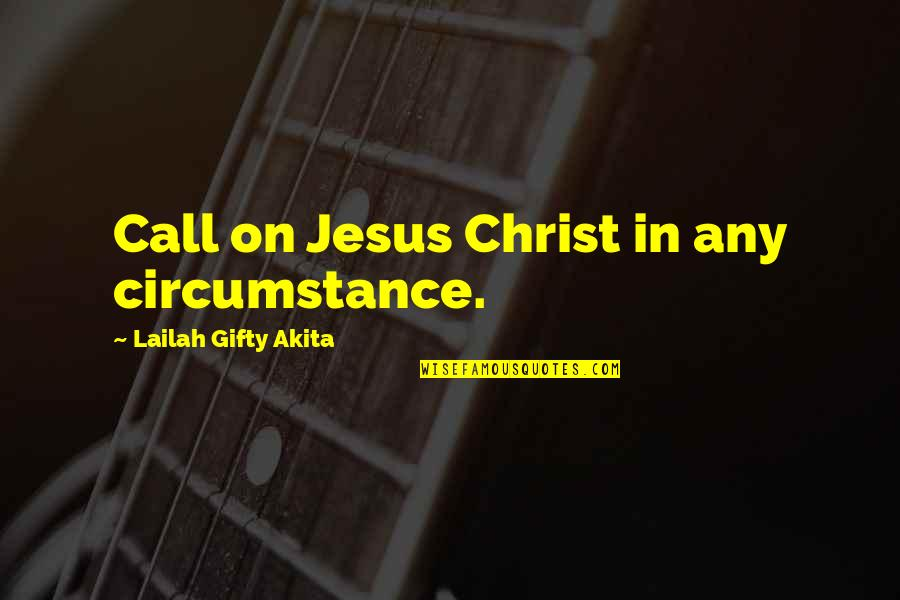 There Is Hope In Jesus Quotes By Lailah Gifty Akita: Call on Jesus Christ in any circumstance.
