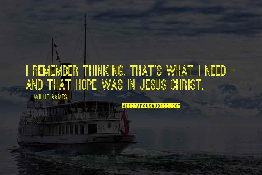 There Is Hope In Jesus Quotes By Willie Aames: I remember thinking, That's what I need -
