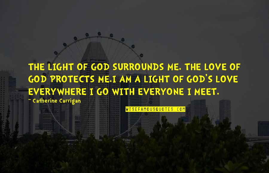 There Is Love For Everyone Quotes By Catherine Carrigan: THE LIGHT OF GOD SURROUNDS ME. THE LOVE