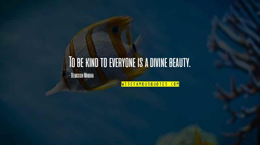 There Is Love For Everyone Quotes By Debasish Mridha: To be kind to everyone is a divine