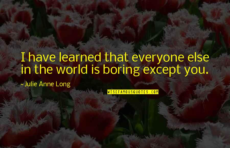 There Is Love For Everyone Quotes By Julie Anne Long: I have learned that everyone else in the