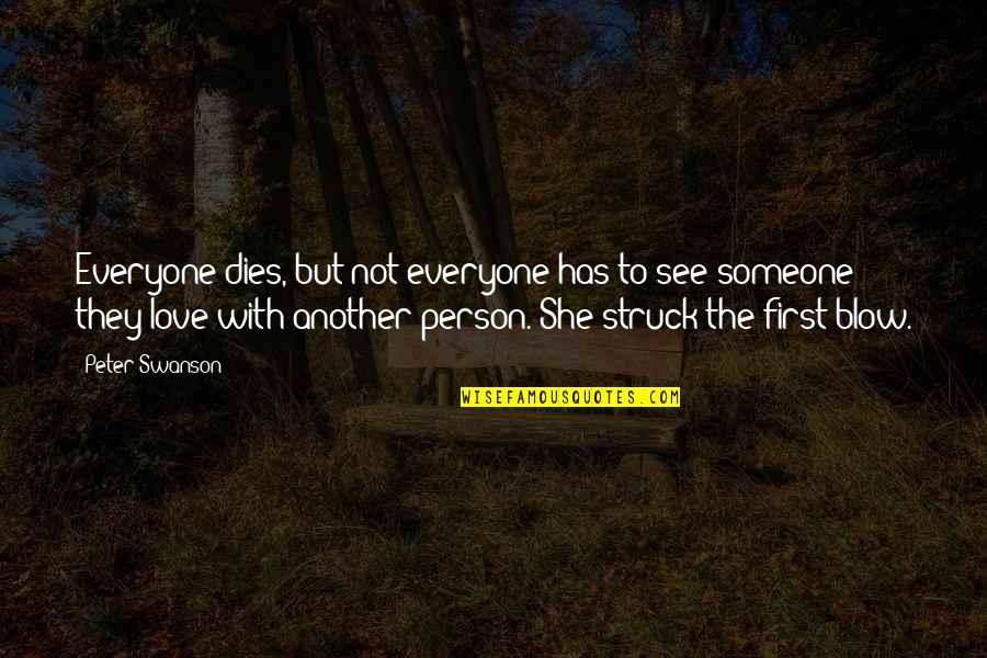 There Is Love For Everyone Quotes By Peter Swanson: Everyone dies, but not everyone has to see