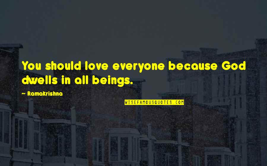 There Is Love For Everyone Quotes By Ramakrishna: You should love everyone because God dwells in
