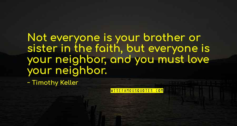 There Is Love For Everyone Quotes By Timothy Keller: Not everyone is your brother or sister in