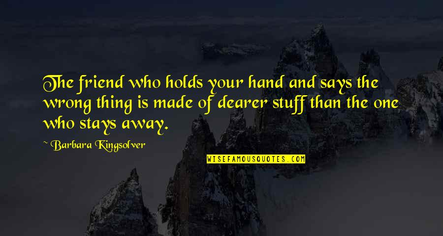 There Is No Such Thing As Best Friend Quotes By Barbara Kingsolver: The friend who holds your hand and says