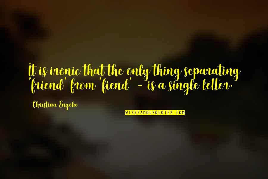 There Is No Such Thing As Best Friend Quotes By Christina Engela: It is ironic that the only thing separating