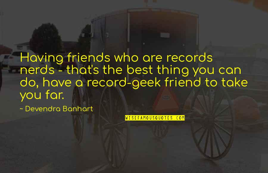 There Is No Such Thing As Best Friend Quotes By Devendra Banhart: Having friends who are records nerds - that's
