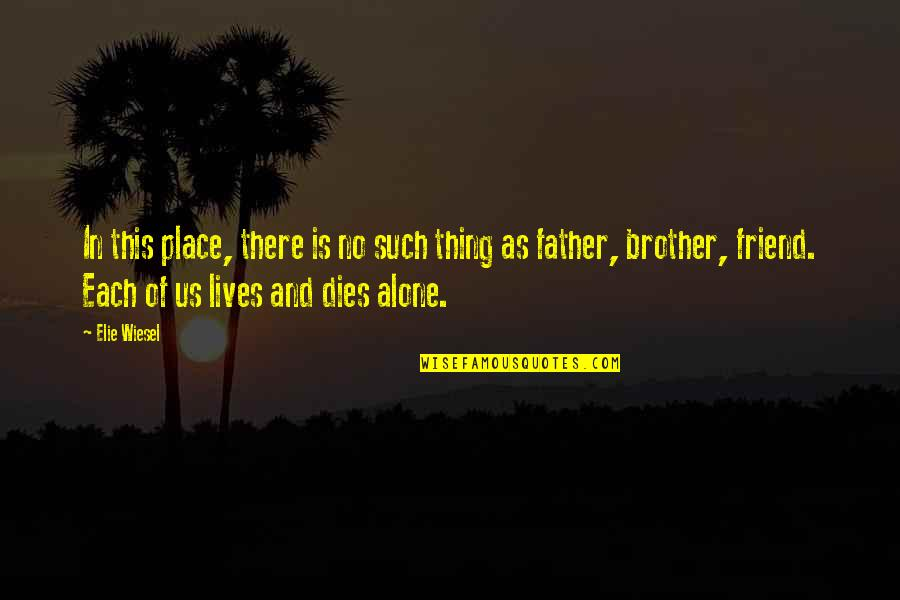 There Is No Such Thing As Best Friend Quotes By Elie Wiesel: In this place, there is no such thing