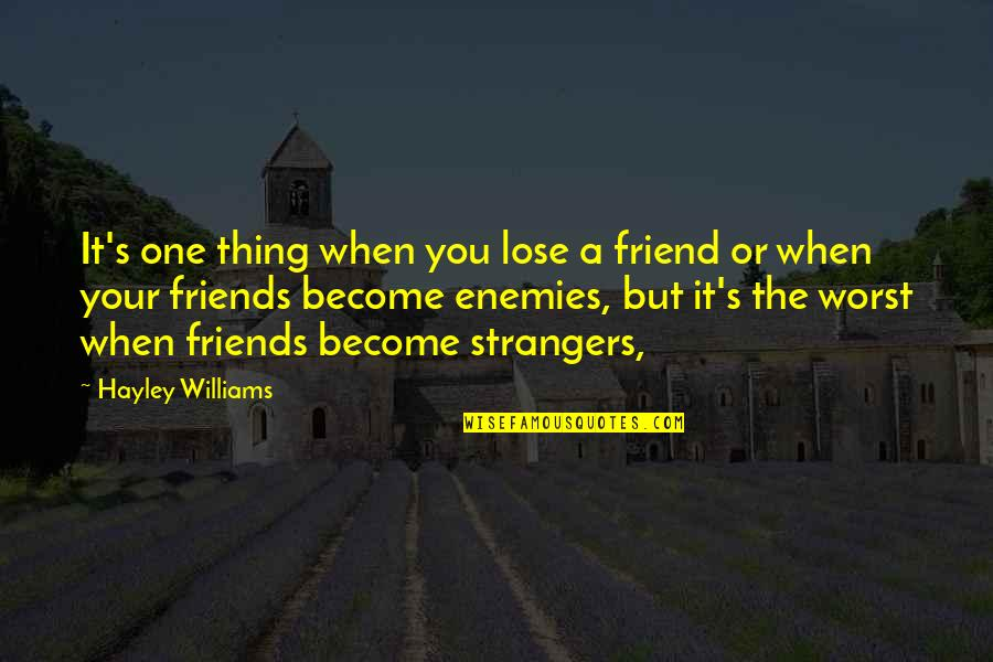 There Is No Such Thing As Best Friend Quotes By Hayley Williams: It's one thing when you lose a friend