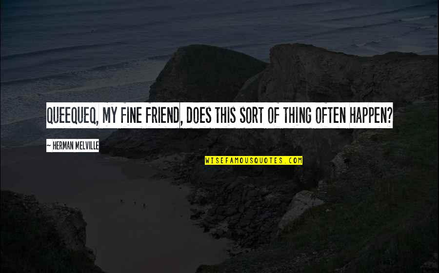 There Is No Such Thing As Best Friend Quotes By Herman Melville: Queequeq, my fine friend, does this sort of